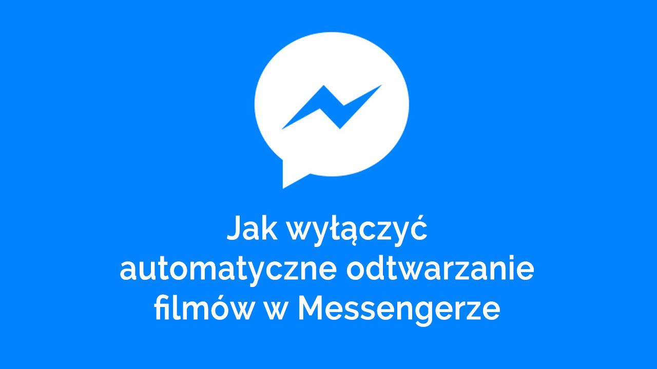 Messenger - jak wyłączyć automatyczne odtwarzanie filmów