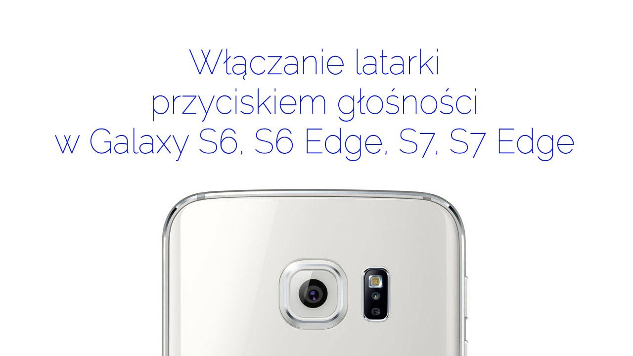 Włączanie latarki przyciskiem głośności w Galaxy S6 / S7