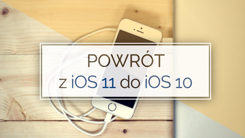 Powrót z iOS 11 do iOS 10 - downgrade iPhone, iPad, iPod Touch