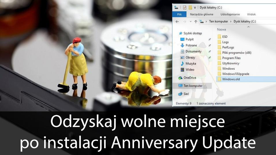 Jak zwolnić 15GB na dysku C po instalacji Anniversary Update