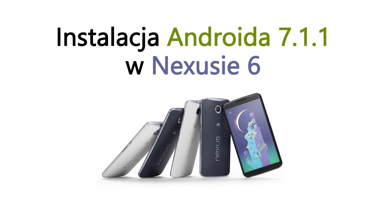 Jak zainstalować Androida 7.1.1 w Nexusie 6