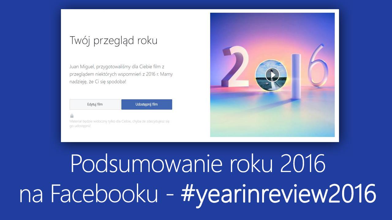 Jak zrobić podsumowanie roku na Facebooku - #yearinreview2016