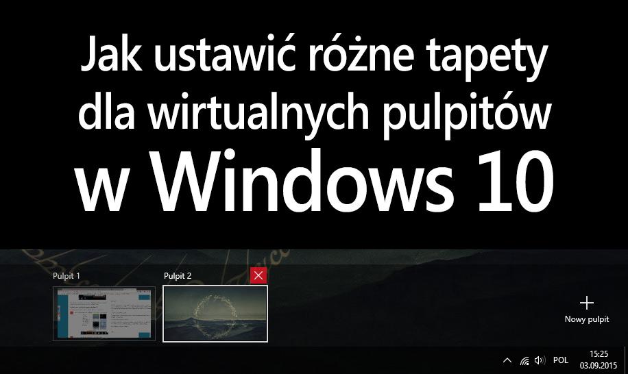 Jak ustawić odmienne tapety dla każdego wirtualnego pulpitu w Windows 10