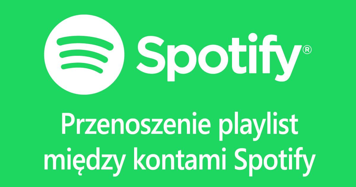 Spotify - przenoszenie playlist między kontami
