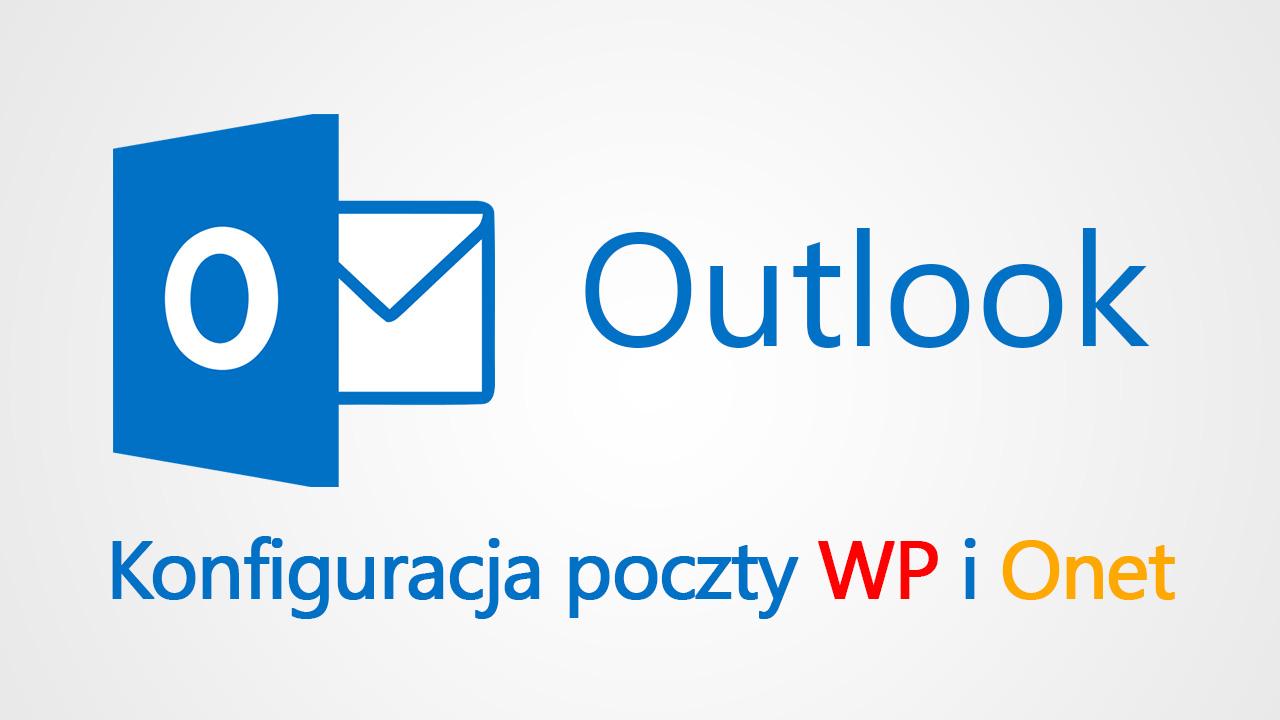 Jak Skonfigurować Pocztę WP I Onet W Outlooku (i Innych