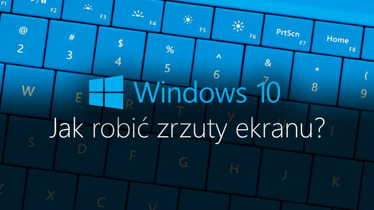 Windows 10 Creators Update - jak robić zrzuty ekranu?