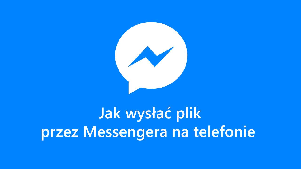 Wysyłanie plików przez Messengera na telefonie