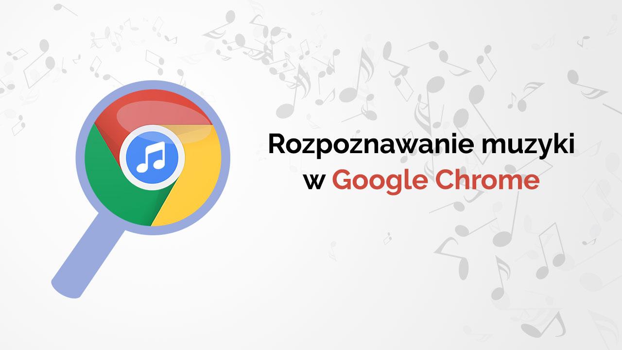 Chrome - rozpoznawanie muzyki na komputerze