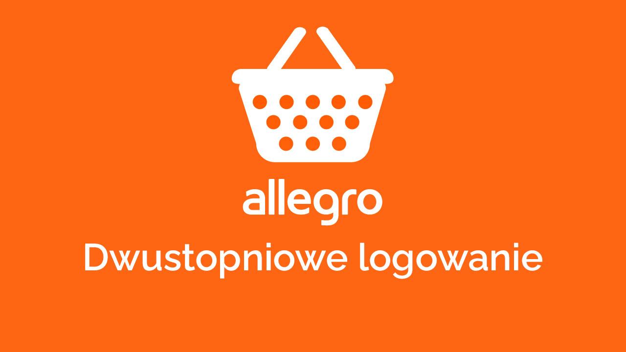 Jak Wlaczyc Dwustopniowe Logowanie Na Allegro I Zabezpieczyc Konto