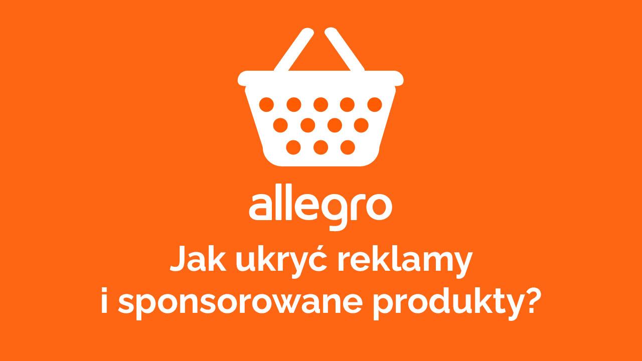Jak Ukryc Reklamy I Sponsorowane Produkty Na Allegro
