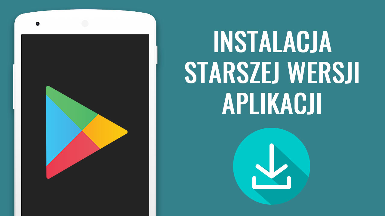 Jak Zainstalowac Starsza Wersje Aplikacji W Androidzie