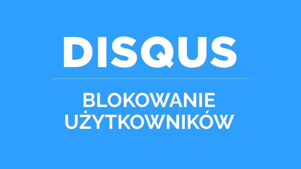 Jak blokować innych użytkowników w Disqus?