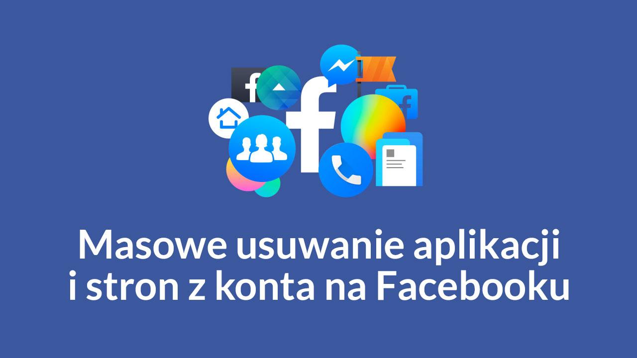 Masowe usuwanie aplikacji z Facebooka