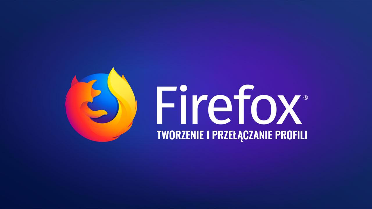 Firefox - tworzenie i przełączanie profili