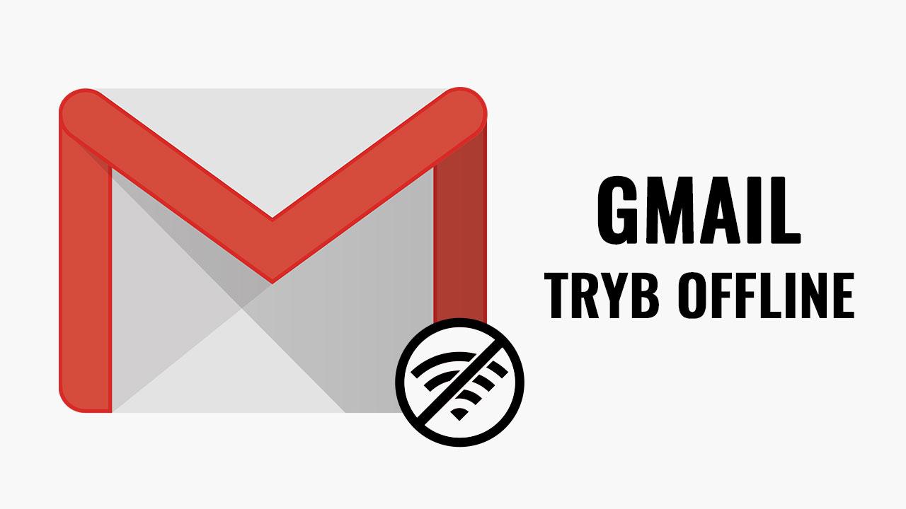 Tryb offline w poczcie Gmail - jak go włączyć?