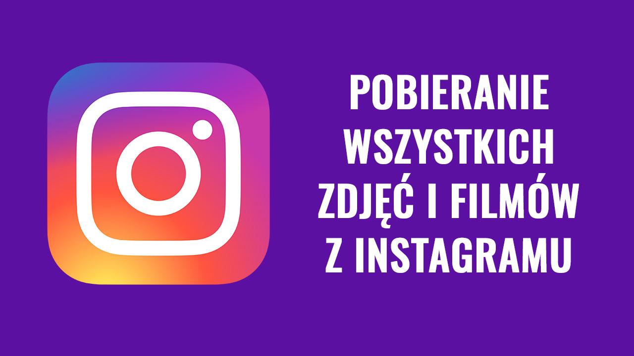 Pobieranie wszystkich zdjęć i filmów z Instagramu