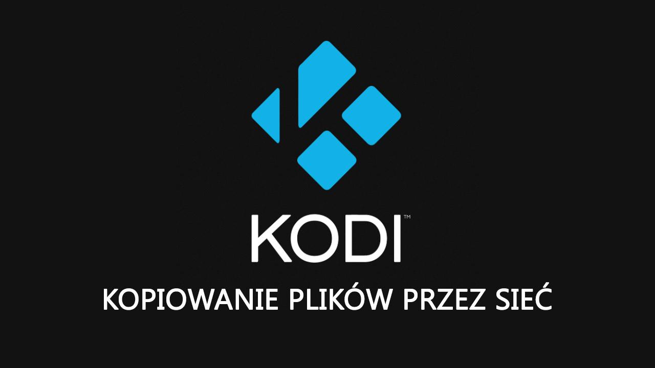 KODI - jak kopiować pliki z PC do KODI przez sieć