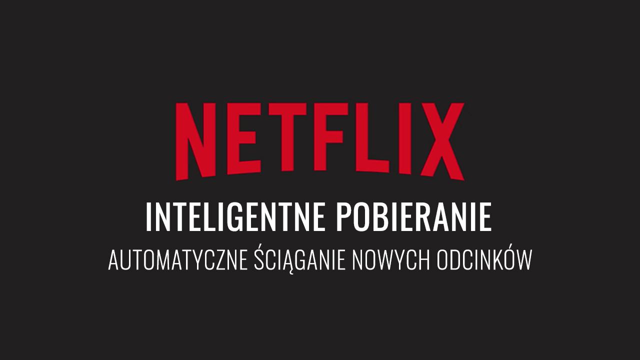 Co to jest inteligentne pobieranie w Netflix i jak je włączyć lub wyłączyć