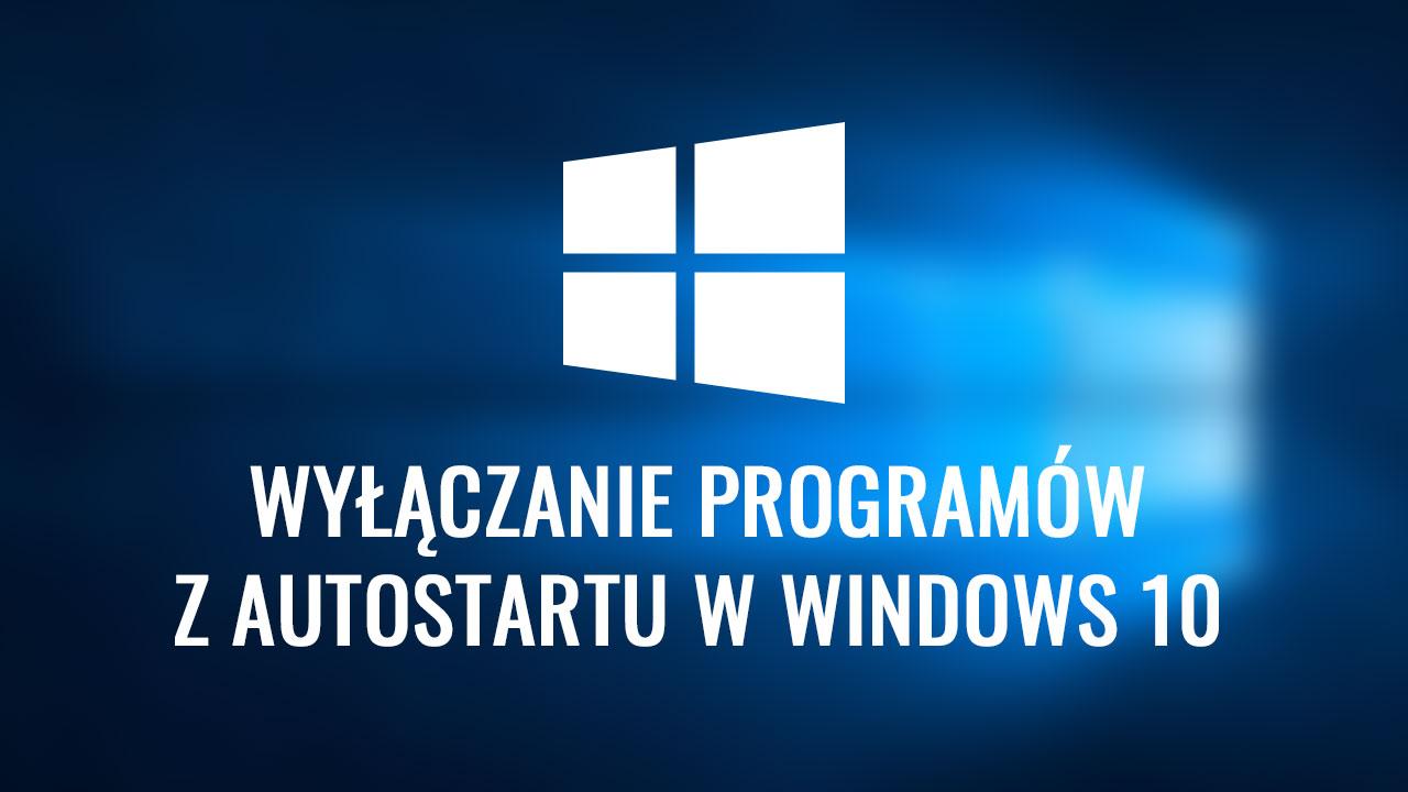 Jak wyłączyć programy z autostartu w Windows 10