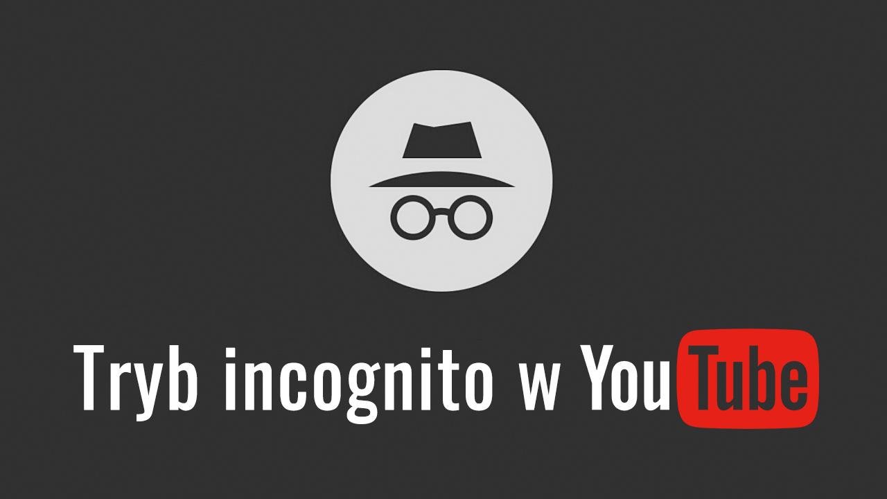 Tryb incognito w YouTube - co to jest i jak go włączyć