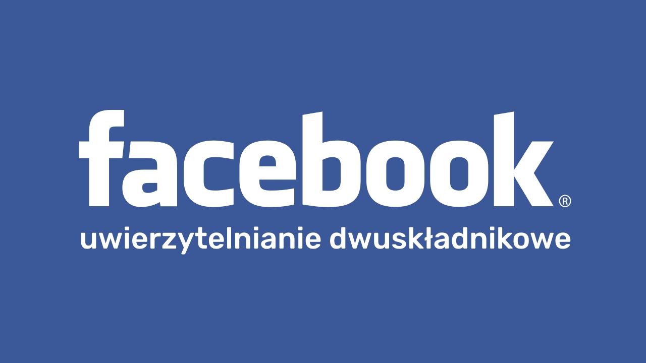 Jak włączyć weryfikację dwuetapową na Facebooku