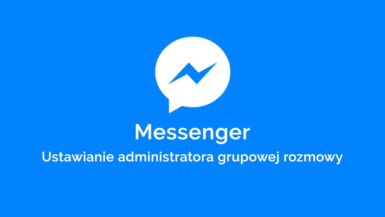 Ustawianie administratora rozmowy grupowej na Messengerze
