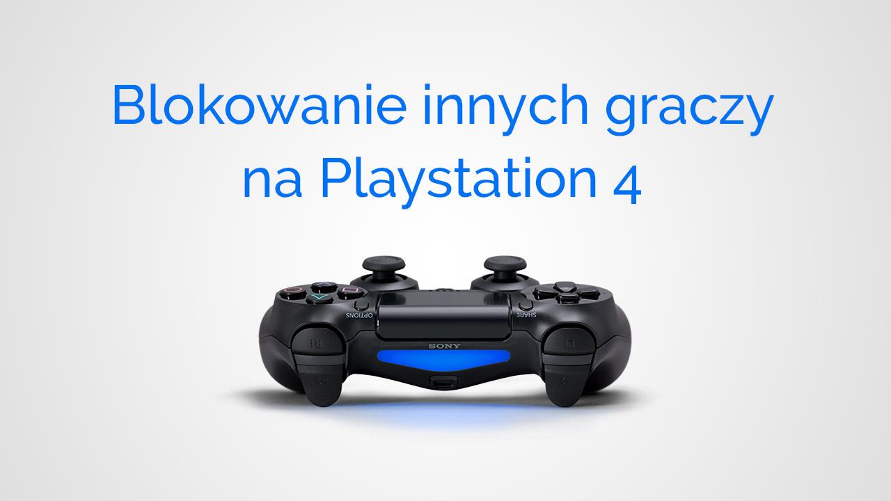 Blokowanie gracza na PS4