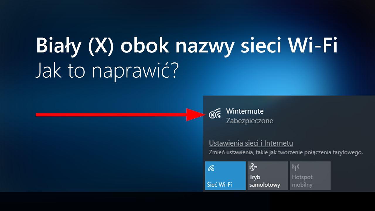 Biały X / biały krzyżyk obok ikony sieci Wi-Fi w Windows 10